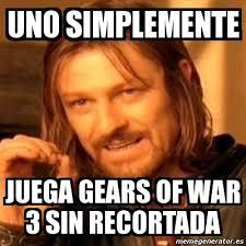 Gears Of War Meme - meme boromir uno simplemente juega gears of war 3 sin recortada