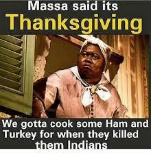 Ham Meme - massa said its thanksgiving we gotta cook some ham and turkey for