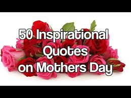 mothersday quotes 50 inspirational quotes on mothers day happy mother day youtube