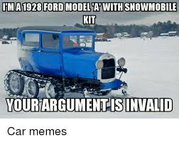 Ford Memes - irma1928 ford model awithsnowmobile kit your argument isinwalid