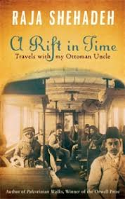 Ottoman Literature Raja Shehadeh S A Rift In Time Travels With My Ottoman