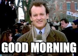 Bill Murray Memes - good morning groundhog day bill murray meme on memegen
