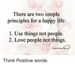 Happy Life Meme - there are two simple principles for a happy life l use things not