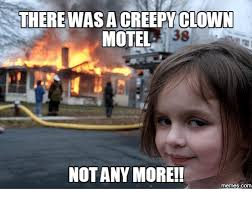 Creepy Clown Meme - there was a creepyclown motel not any more memes com motel