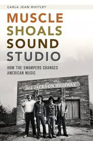 muscle shoals sound studio how the swampers changed american