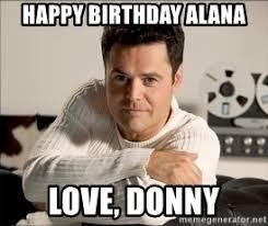 Alana Meme - happy birthday alana love donny donny osmond birthday meme
