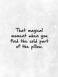 that magical moment when you find the cold part of the pillow
