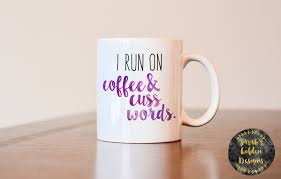 run on coffee and cuss words mug gift for best friend gift