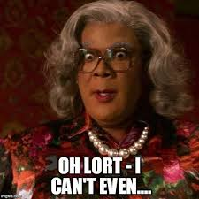 Custom Meme Maker - madea oh lort i can t even image tagged in madea made