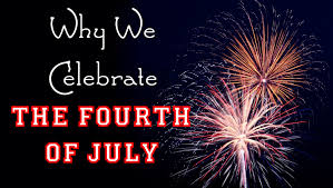 why we celebrate the fourth of july declaration of independence