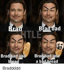 Brad Meme - brad brad dad tile brad bad and brad bad and a bad bread bread