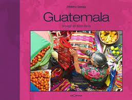 beau livre de cuisine editions géorama beau livre guatemala voyage en terre