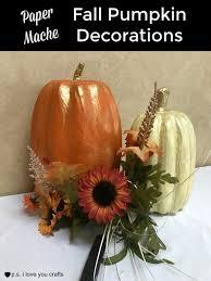 Paper Mache Ideas For Home Decor Paper Mache Pumpkins For Fall Decor P S I Love You Crafts