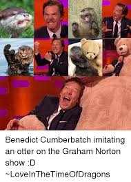 Cumberbatch Otter Meme - m benedict cumberbatch imitating an otter on the graham norton
