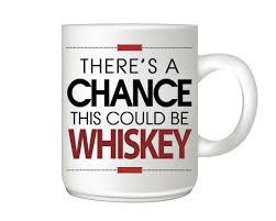 funny coffee mug amazon com there u0027s a chance this could be whiskey coffee mug