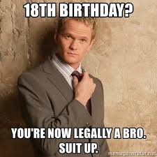 18th Birthday Meme - 18th birthday you re now legally a bro suit up barney stinson