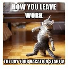 Meme Vacation - how you leave work the day your vacation starts meme on me me