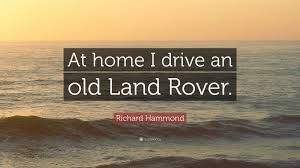 old land rover richard hammond quote u201cat home i drive an old land rover u201d 7