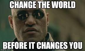 Memes About Change - matrix morpheus meme imgflip