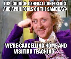 April Fools Memes - lds church general conference and april fools on the same day we