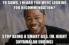 M Night Shyamalan Meme - yo dawg i heard you were looking for recommendation stop being a