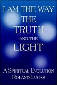 I Am The Light The Way I Am The Way The Truth And The Light Roland Lucas 9781932303650