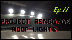 jeep liberty renegade roof lights project renegade ep 11 youtube