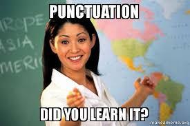 Punctuation Meme - punctuation did you learn it unhelpful high school teacher make