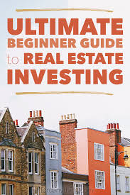 4 the ultimate beginner guide to real estate investing