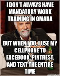 Omaha Meme - don t always have mandatory work training in omaha