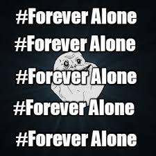 Meme Generator Forever Alone - memegenerator follow almost 3 years ago memes forever alone meme