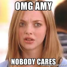 Omg No One Cares Meme - omg amy nobody cares omg karen meme generator
