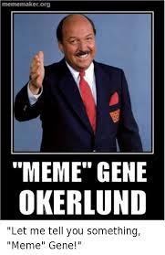 Meme Gene - mememakerorg meme gene okerlund let me tell you something meme gene