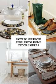 How To Home Decor How To Use River Pebbles For Home Decor 15 Ideas Shelterness