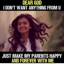 God Memes - dear god i don t want anything from u just make my parents happy