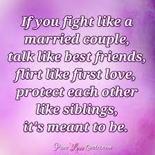 married quotes if you fight like a married talk like best friends flirt