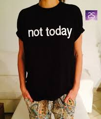 top womens gifts 2016 not today tshirt womens gifts girls tumblr funny by stupidstyle