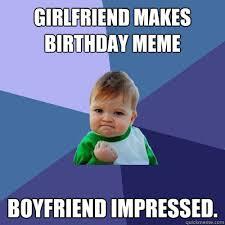 Boyfriend Birthday Meme - girlfriend makes birthday meme boyfriend impressed success kid