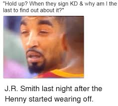 Jr Smith Meme - hold up when they sign kd why am l the last to find out about it