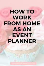 how to be a party planner how to work from home as an event planner planners business and