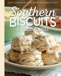 southern biscuits quick comfort with reinvented southern classics