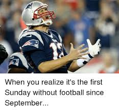 Football Sunday Meme - when you realize it s the first sunday without football since