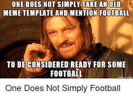 Old Meme - one does not simply take an old meme template and mention football
