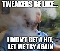 Tweaker Memes - 601 best drugs images on pinterest drugs till death and
