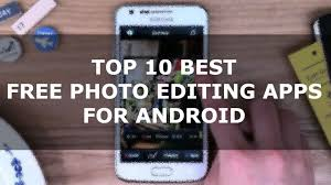 photo editing app for android free top 10 best free photo editing apps for android
