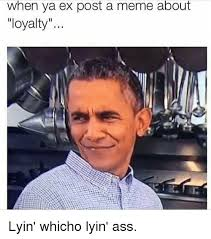 Meme Post - 25 best memes about memes about loyalty memes about loyalty