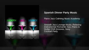 spanish dinner party music youtube