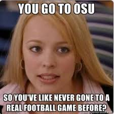 Funny Ohio State Memes - you go to osu so you ve like never gone to a real football game before