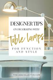 7 designer tips for decorating with table lamps the casa collective