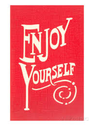enjoy yourself enjoy yourself
